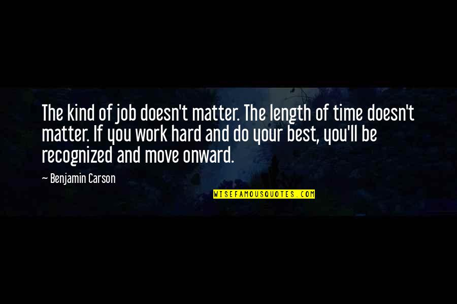 Moving Jobs Quotes By Benjamin Carson: The kind of job doesn't matter. The length