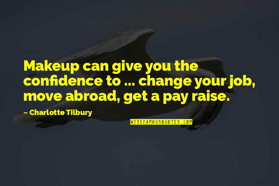 Moving Jobs Quotes By Charlotte Tilbury: Makeup can give you the confidence to ...