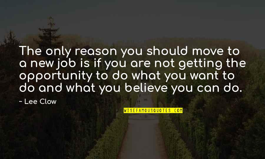 Moving Jobs Quotes By Lee Clow: The only reason you should move to a