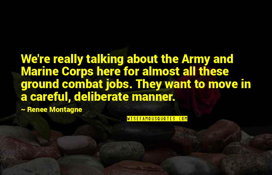 Moving Jobs Quotes By Renee Montagne: We're really talking about the Army and Marine
