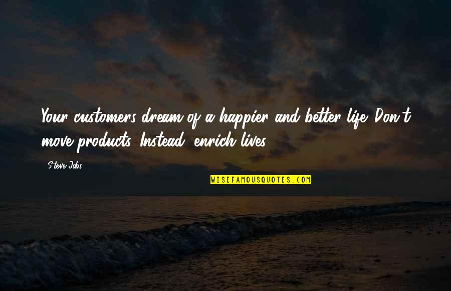 Moving Jobs Quotes By Steve Jobs: Your customers dream of a happier and better