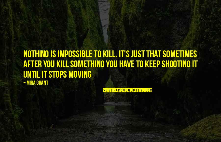 Moving On After Death Quotes By Mira Grant: Nothing is impossible to kill. It's just that