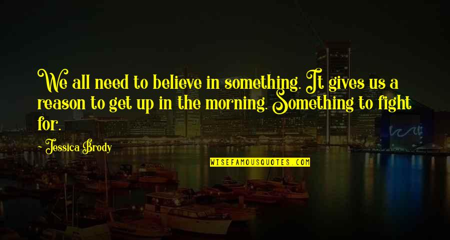 Moving On And Doing Better Quotes By Jessica Brody: We all need to believe in something. It
