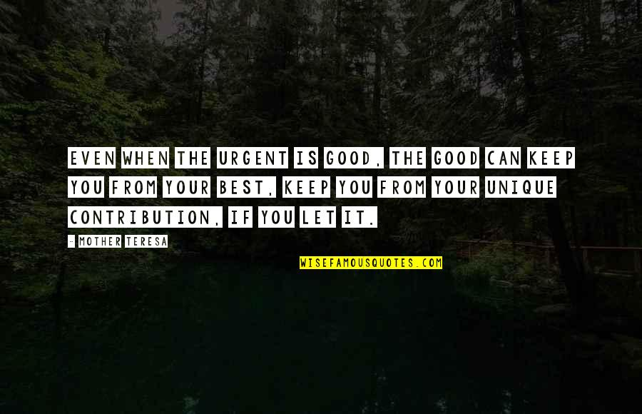 Moving On And Doing Better Quotes By Mother Teresa: Even when the urgent is good, the good