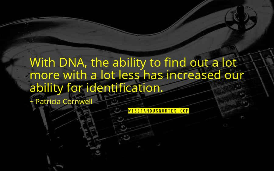 Moving On And Doing Better Quotes By Patricia Cornwell: With DNA, the ability to find out a