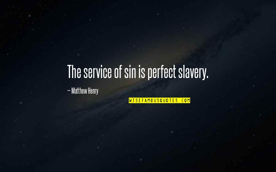 Moving On And Letting Go After A Death Quotes By Matthew Henry: The service of sin is perfect slavery.