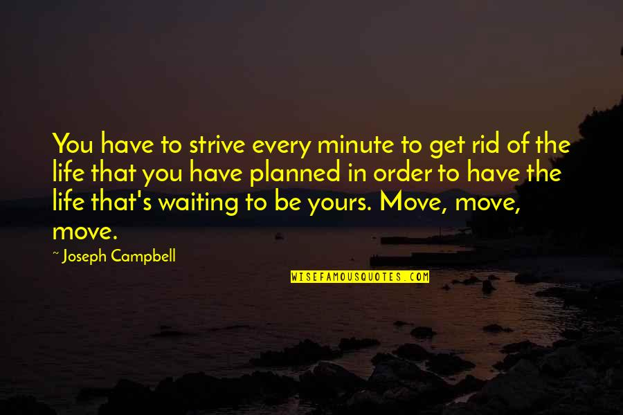 Moving On And Not Waiting Quotes By Joseph Campbell: You have to strive every minute to get