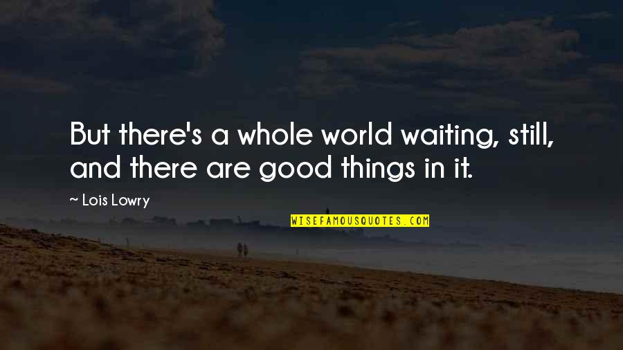 Moving On And Not Waiting Quotes By Lois Lowry: But there's a whole world waiting, still, and