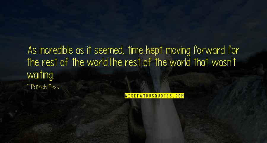 Moving On And Not Waiting Quotes By Patrick Ness: As incredible as it seemed, time kept moving