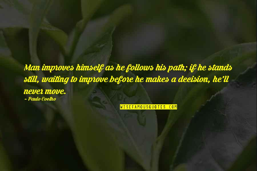 Moving On And Not Waiting Quotes By Paulo Coelho: Man improves himself as he follows his path;