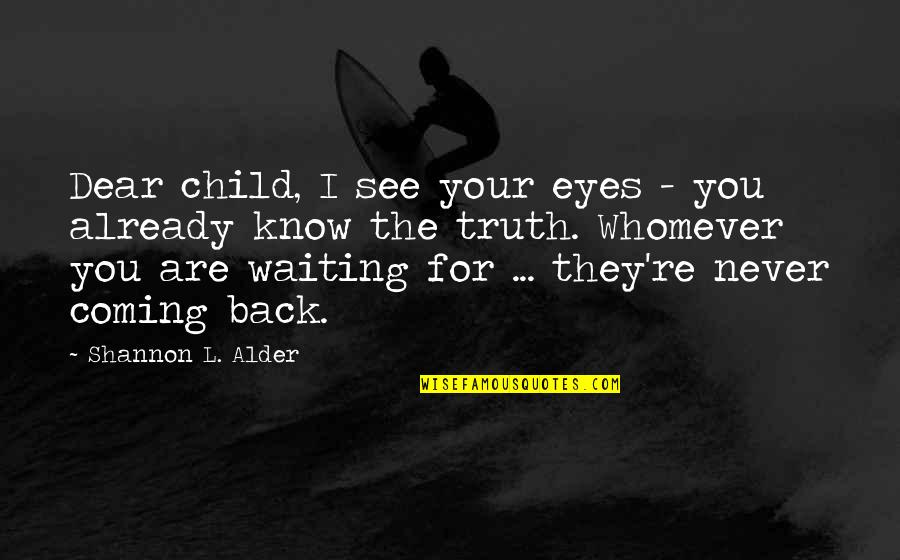Moving On And Not Waiting Quotes By Shannon L. Alder: Dear child, I see your eyes - you