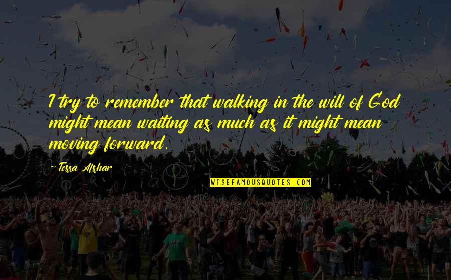 Moving On And Not Waiting Quotes By Tessa Afshar: I try to remember that walking in the