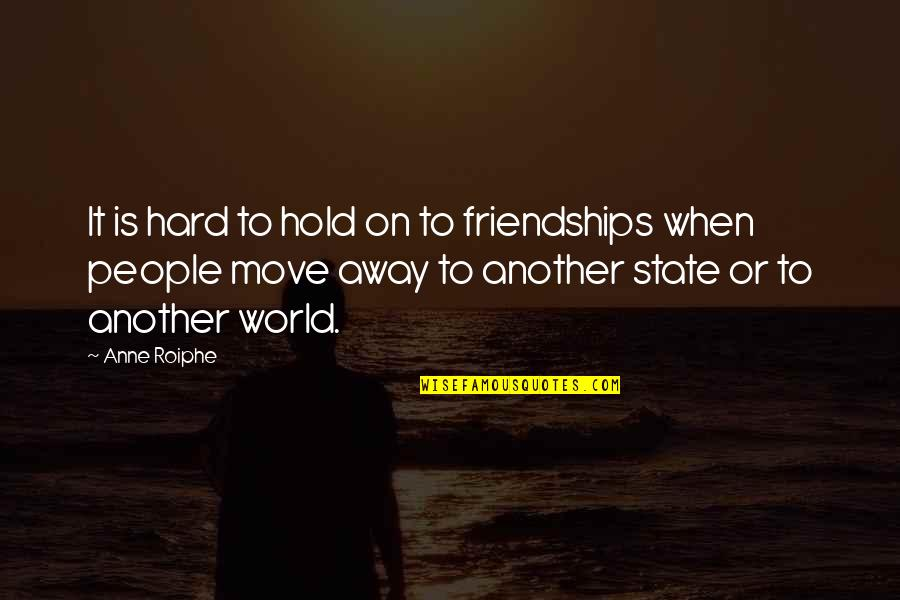Moving On From A Friendship Quotes By Anne Roiphe: It is hard to hold on to friendships