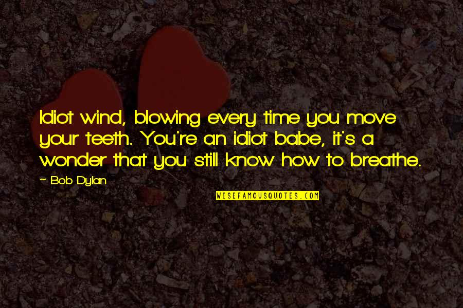 Moving On From A Friendship Quotes By Bob Dylan: Idiot wind, blowing every time you move your