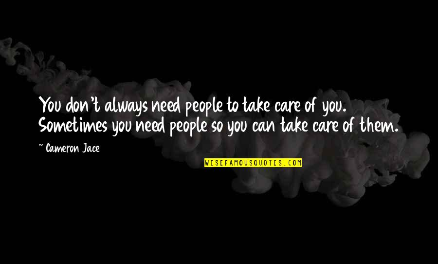 Moving On From A Friendship Quotes By Cameron Jace: You don't always need people to take care