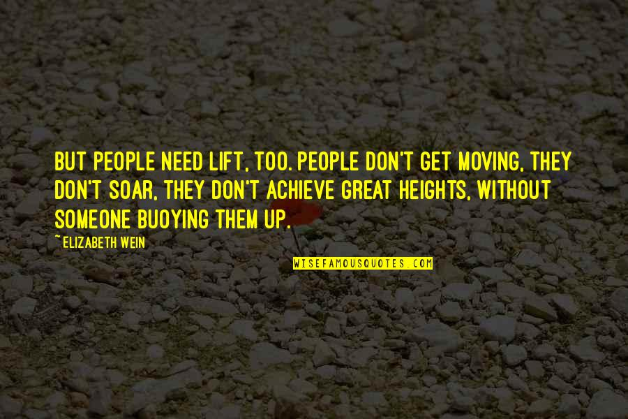 Moving On From A Friendship Quotes By Elizabeth Wein: But people need lift, too. People don't get