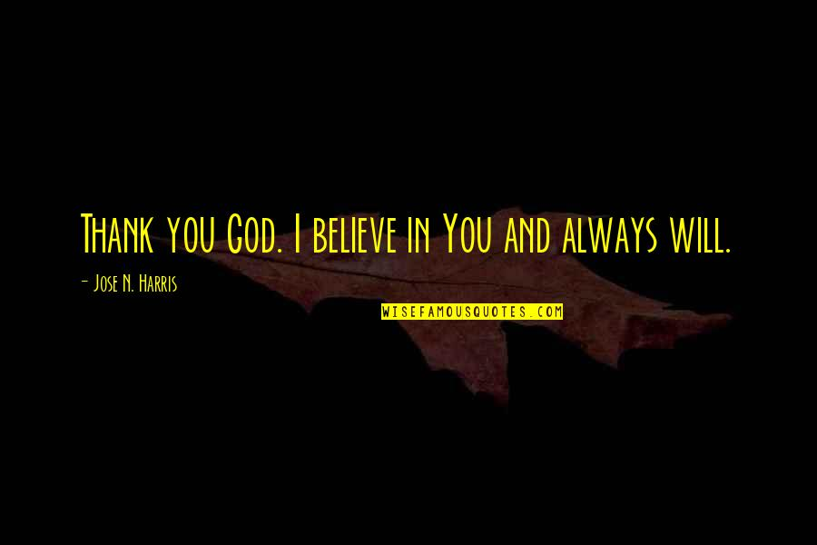 Moving On From A Friendship Quotes By Jose N. Harris: Thank you God. I believe in You and