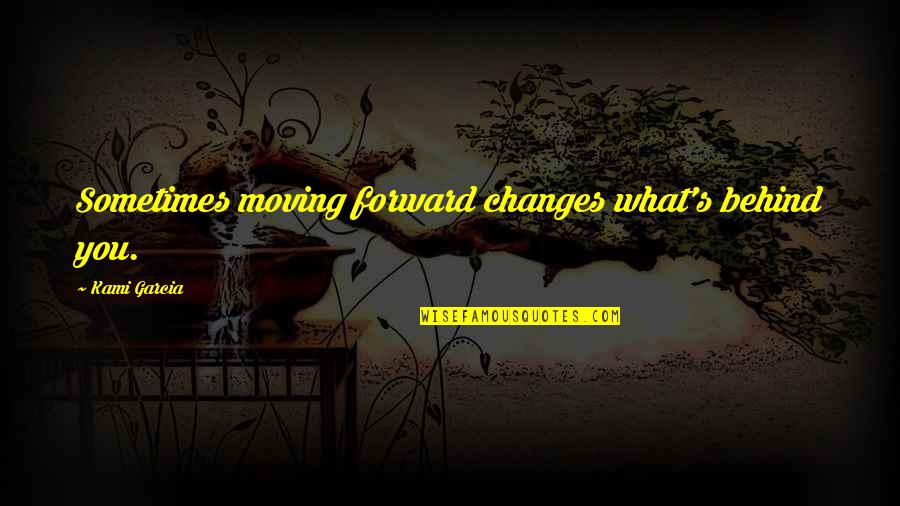 Moving On From A Friendship Quotes By Kami Garcia: Sometimes moving forward changes what's behind you.