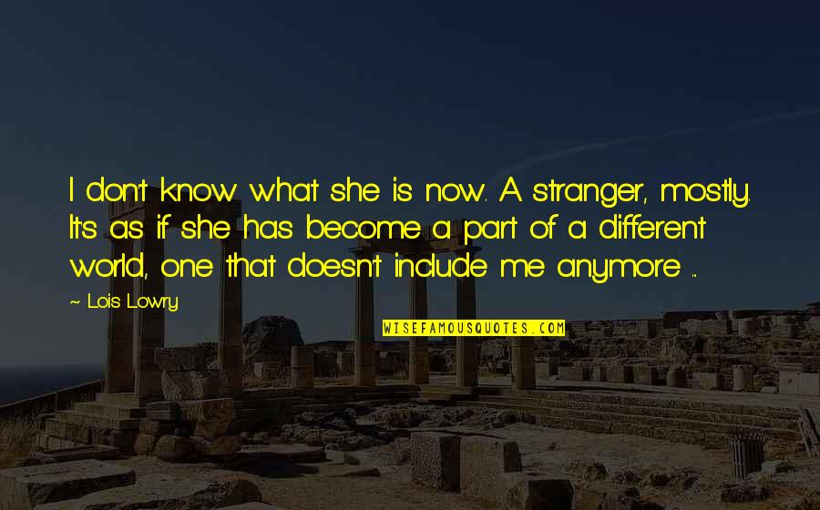 Moving On From A Friendship Quotes By Lois Lowry: I don't know what she is now. A