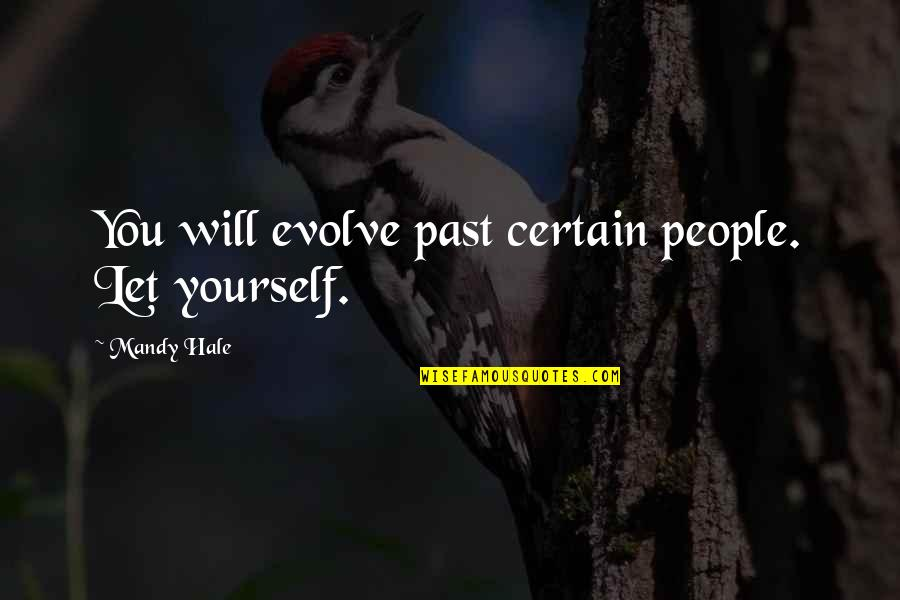 Moving On From A Friendship Quotes By Mandy Hale: You will evolve past certain people. Let yourself.