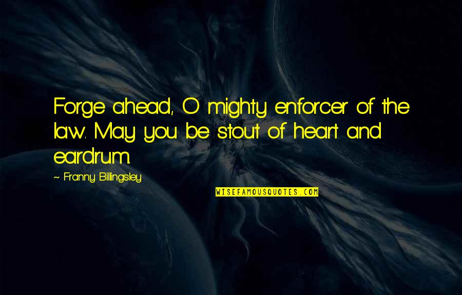 Moving On From Bad Memories Quotes By Franny Billingsley: Forge ahead, O mighty enforcer of the law.