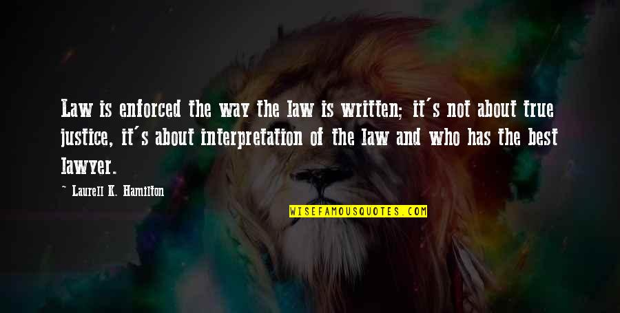Moving On From Bad Memories Quotes By Laurell K. Hamilton: Law is enforced the way the law is