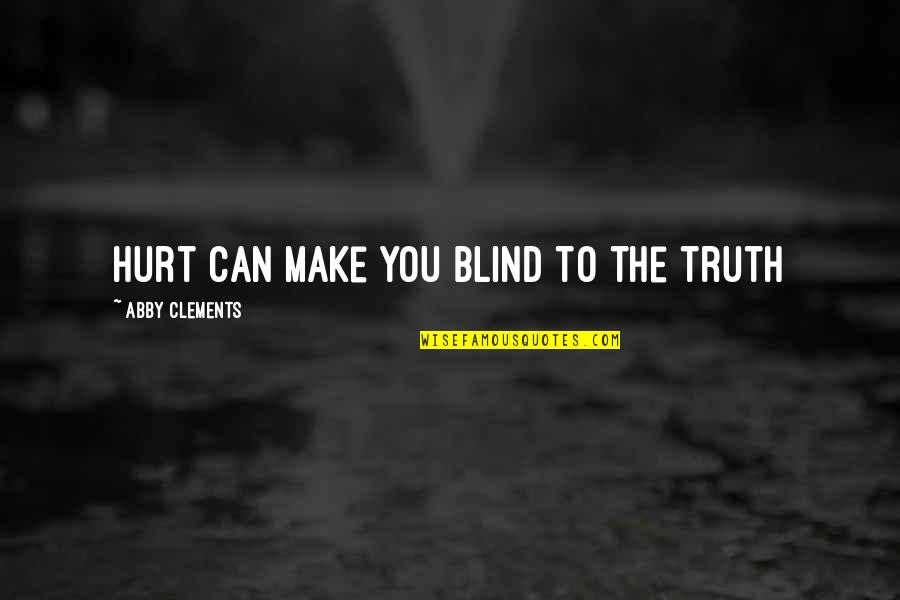 Moving On From Family Quotes By Abby Clements: Hurt can make you blind to the truth