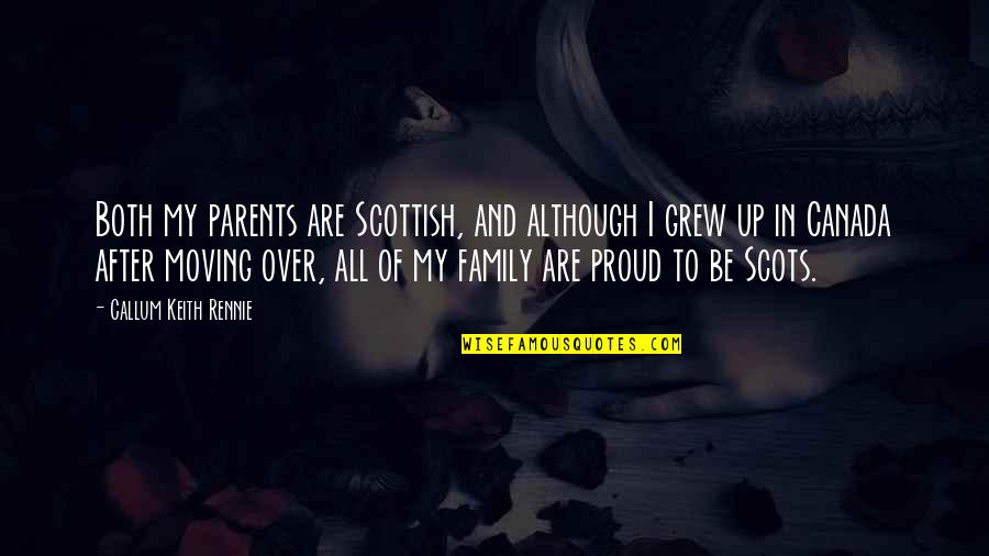 Moving On From Family Quotes By Callum Keith Rennie: Both my parents are Scottish, and although I