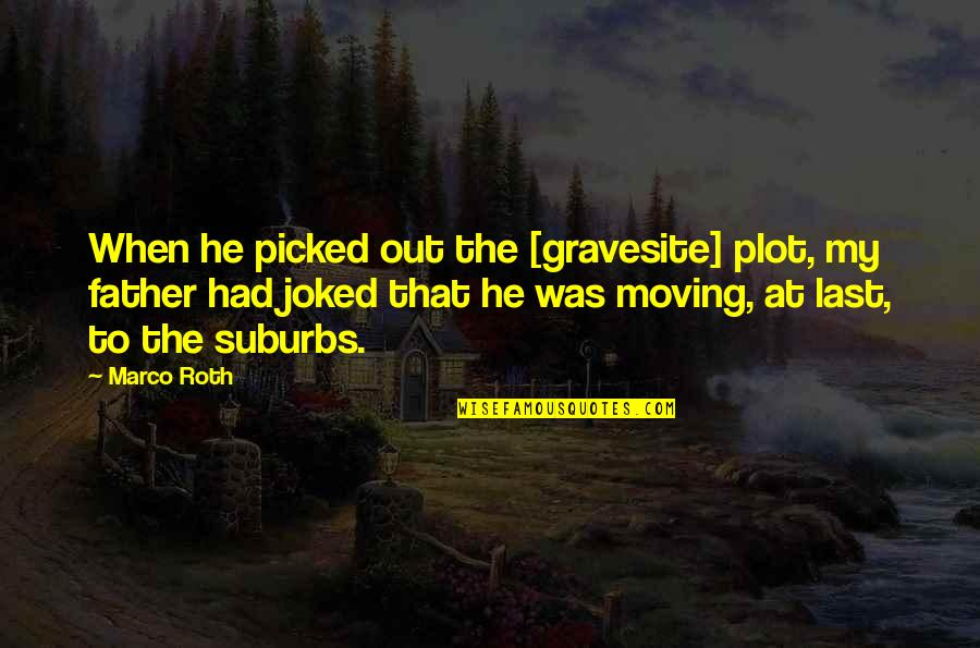 Moving On From Family Quotes By Marco Roth: When he picked out the [gravesite] plot, my
