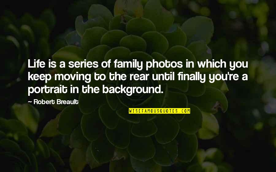 Moving On From Family Quotes By Robert Breault: Life is a series of family photos in