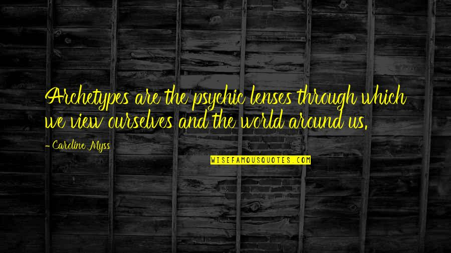 Moving On Gracefully Quotes By Caroline Myss: Archetypes are the psychic lenses through which we