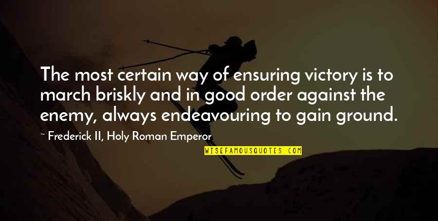 Moving On Gracefully Quotes By Frederick II, Holy Roman Emperor: The most certain way of ensuring victory is