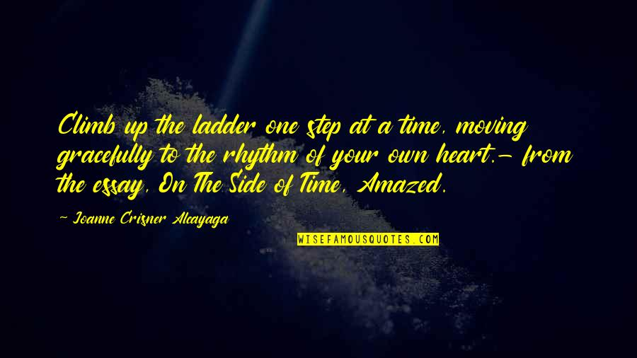 Moving On Gracefully Quotes By Joanne Crisner Alcayaga: Climb up the ladder one step at a