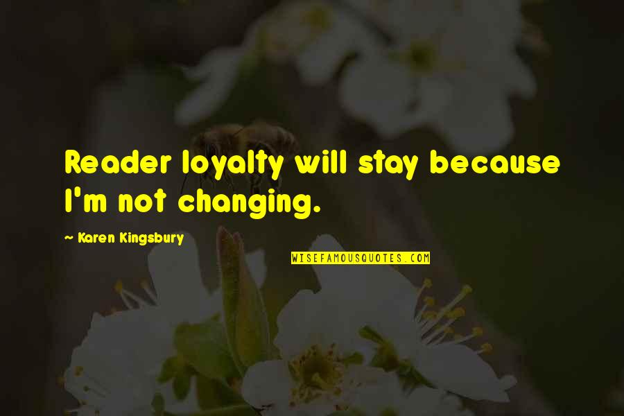 Moving On Gracefully Quotes By Karen Kingsbury: Reader loyalty will stay because I'm not changing.
