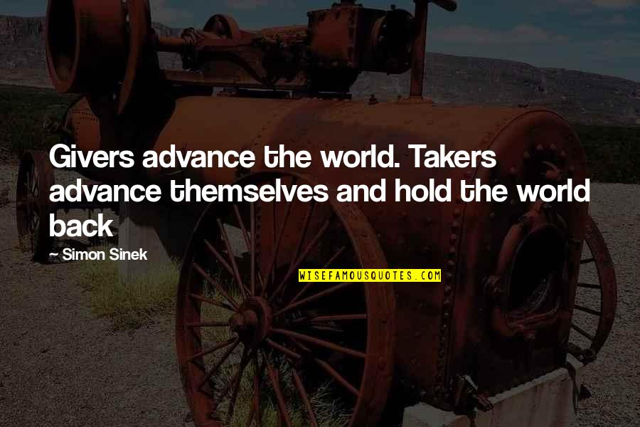 Moving On Gracefully Quotes By Simon Sinek: Givers advance the world. Takers advance themselves and