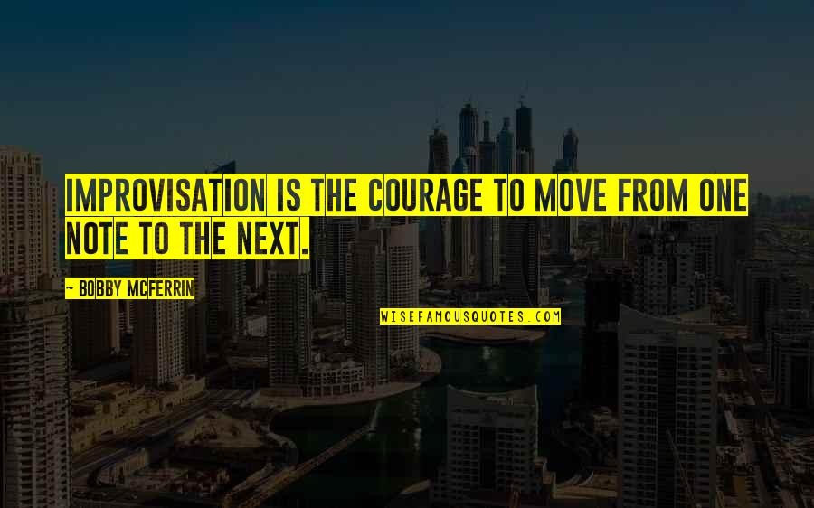 Moving On To The Next One Quotes By Bobby McFerrin: Improvisation is the courage to move from one