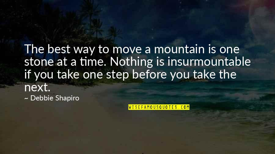Moving On To The Next One Quotes By Debbie Shapiro: The best way to move a mountain is