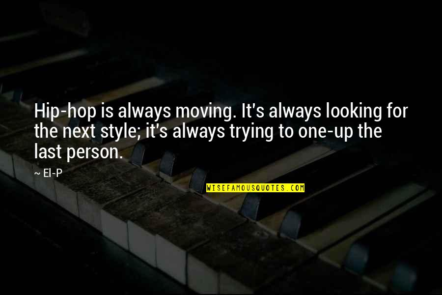 Moving On To The Next One Quotes By El-P: Hip-hop is always moving. It's always looking for