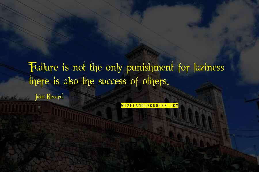 Moving On To The Next One Quotes By Jules Renard: Failure is not the only punishment for laziness;