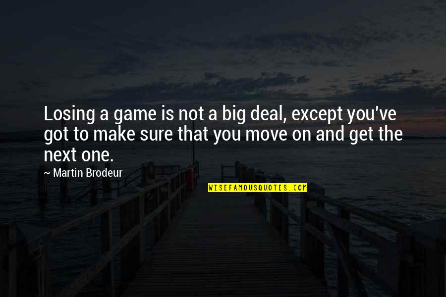 Moving On To The Next One Quotes By Martin Brodeur: Losing a game is not a big deal,