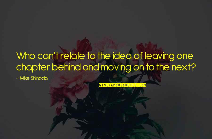 Moving On To The Next One Quotes By Mike Shinoda: Who can't relate to the idea of leaving