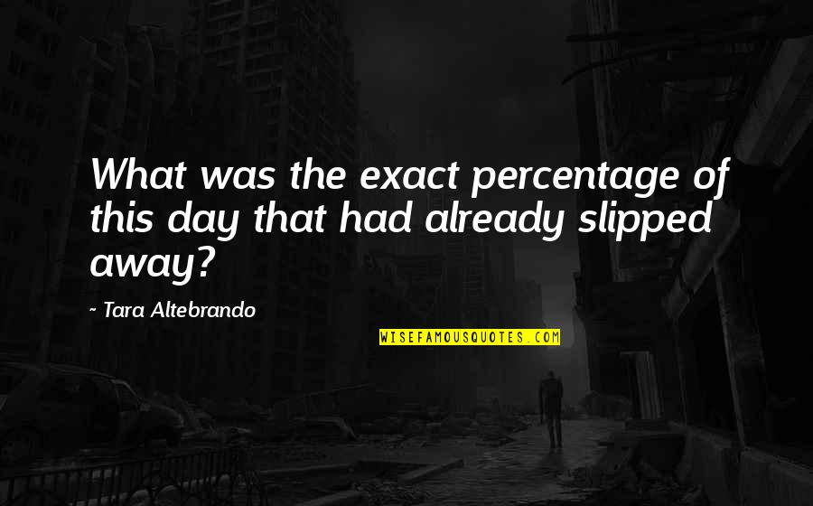 Moving On To The Next One Quotes By Tara Altebrando: What was the exact percentage of this day