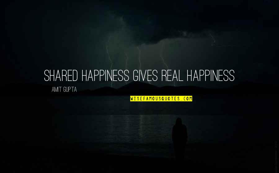 Moving Onto Greener Pastures Quotes By Amit Gupta: Shared Happiness gives real Happiness