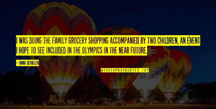 Moving Onto Greener Pastures Quotes By Anna Quindlen: I was doing the family grocery shopping accompanied