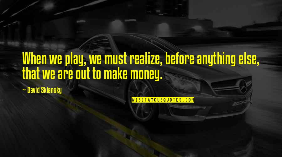 Moving Onto Greener Pastures Quotes By David Sklansky: When we play, we must realize, before anything