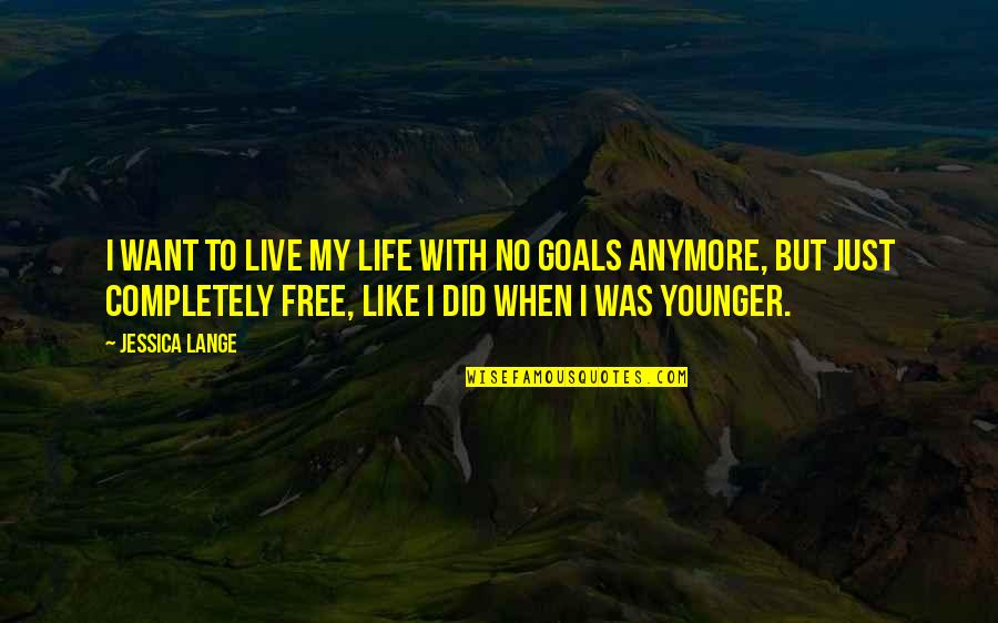 Moving Onto Greener Pastures Quotes By Jessica Lange: I want to live my life with no