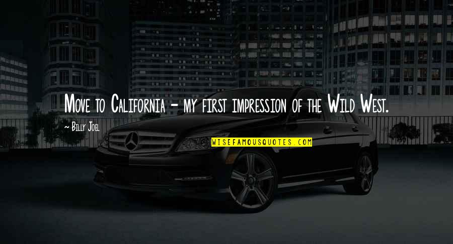 Moving Out West Quotes By Billy Joel: Move to California - my first impression of