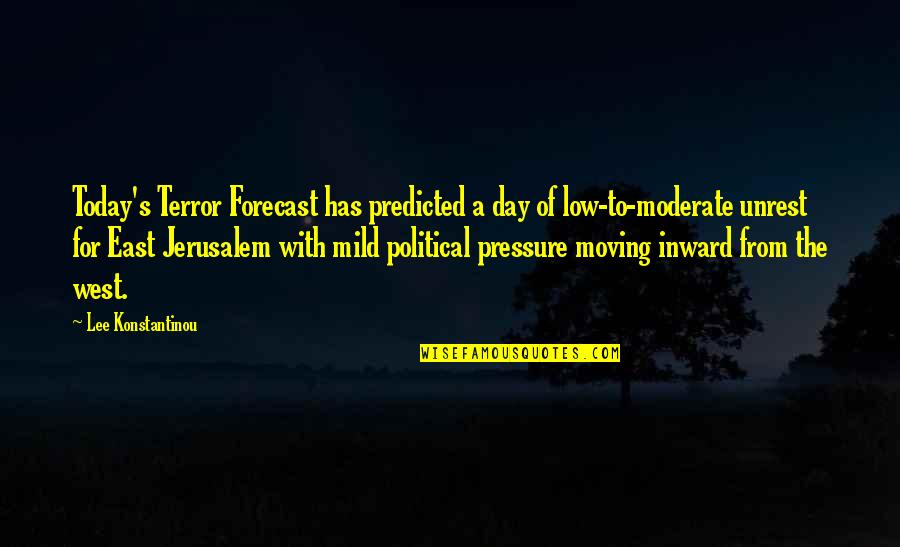 Moving Out West Quotes By Lee Konstantinou: Today's Terror Forecast has predicted a day of