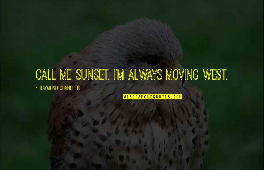 Moving Out West Quotes By Raymond Chandler: Call me Sunset. I'm always moving west.