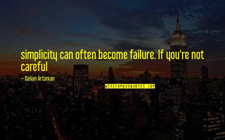 Moving Up In Your Career Quotes By Dalian Artanian: simplicity can often become failure. If you're not